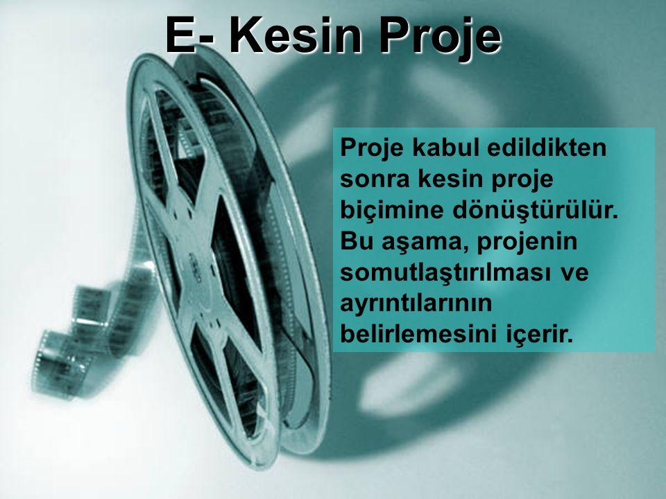 E- Kesin Proje Proje kabul edildikten sonra kesin proje biçimine dönüştürülür. Bu aşama, projenin somutlaştırılması ve ayrıntılarının belirlemesini iç