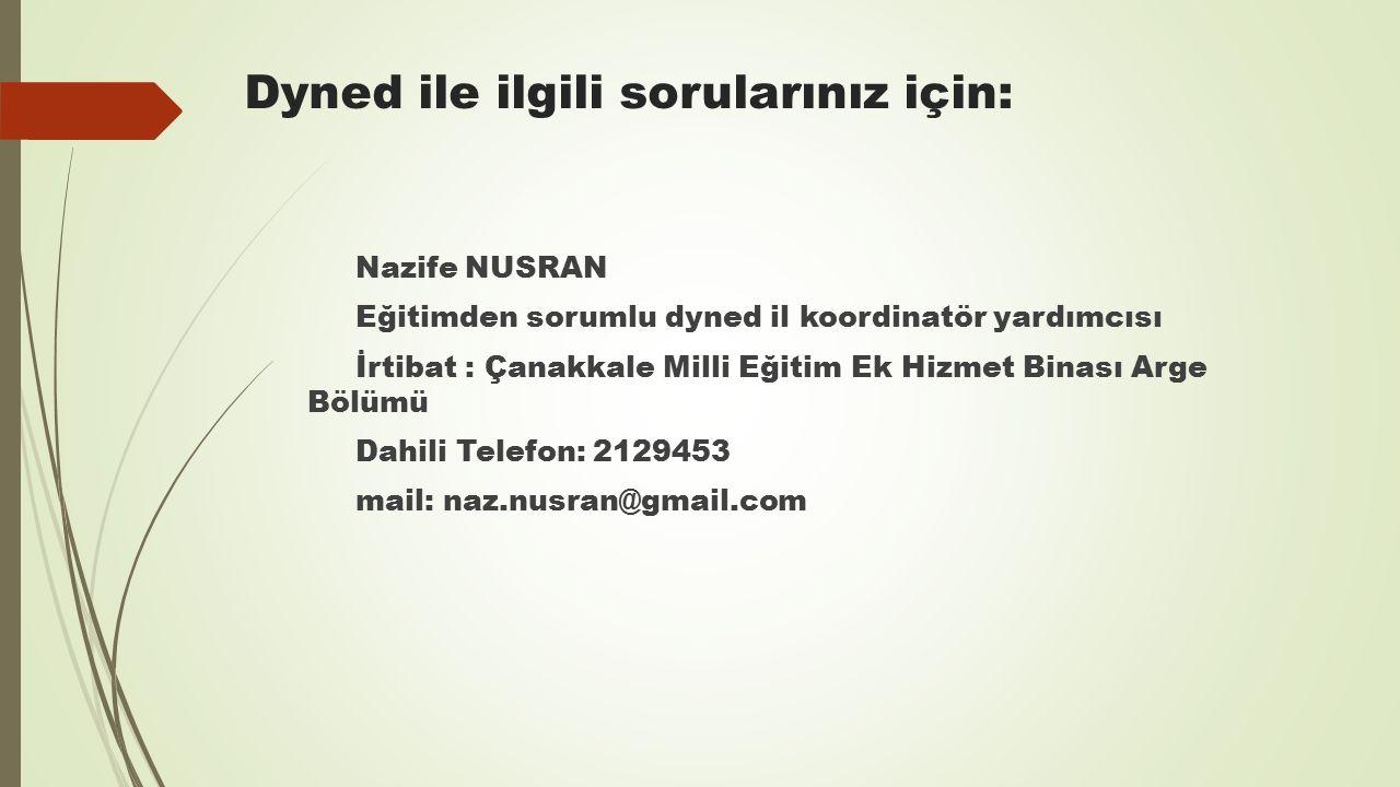 Dyned ile ilgili sorularınız için: Nazife NUSRAN Eğitimden sorumlu dyned il koordinatör yardımcısı İrtibat : Çanakkale Milli Eğitim Ek Hizmet Binası Arge Bölümü Dahili Telefon: 2129453 mail: naz.nusran@gmail.com