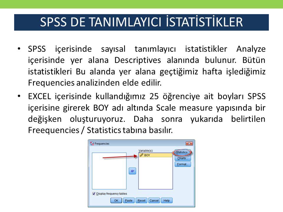 SPSS DE TANIMLAYICI İSTATİSTİKLER SPSS içerisinde sayısal tanımlayıcı istatistikler Analyze içerisinde yer alana Descriptives alanında bulunur. Bütün