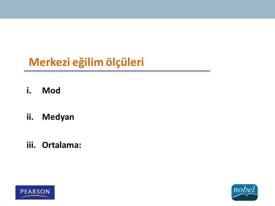 Merkezi eğilim ölçüleri i.Mod ii.Medyan iii.Ortalama: