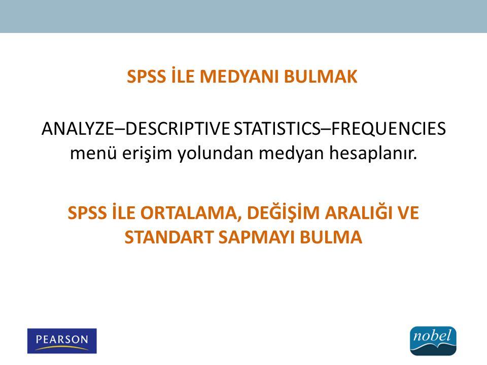 SPSS İLE MEDYANI BULMAK ANALYZE–DESCRIPTIVE STATISTICS–FREQUENCIES menü erişim yolundan medyan hesaplanır.