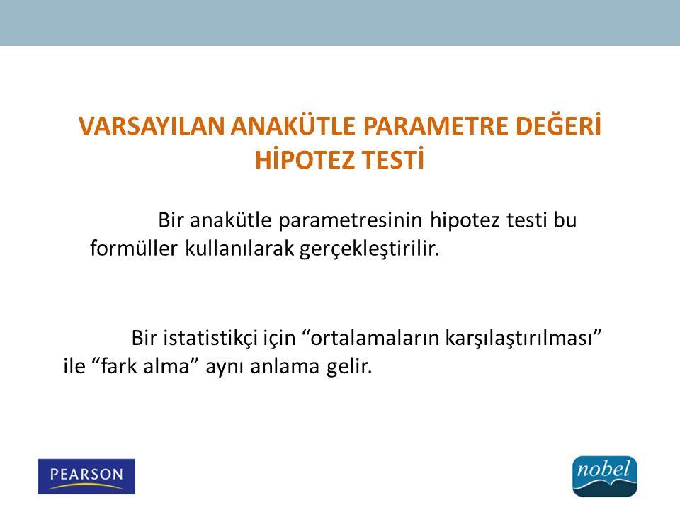 VARSAYILAN ANAKÜTLE PARAMETRE DEĞERİ HİPOTEZ TESTİ Bir anakütle parametresinin hipotez testi bu formüller kullanılarak gerçekleştirilir.