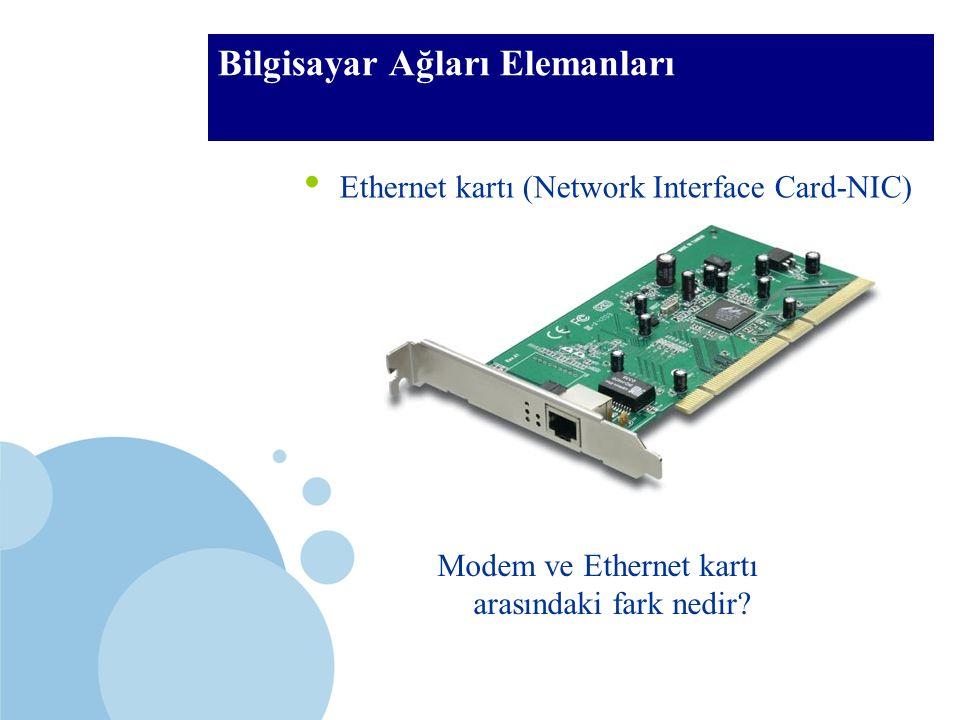 BTÖ 306 Bilgisayar Ağları Elemanları Ethernet kartı (Network Interface Card-NIC) Modem ve Ethernet kartı arasındaki fark nedir?