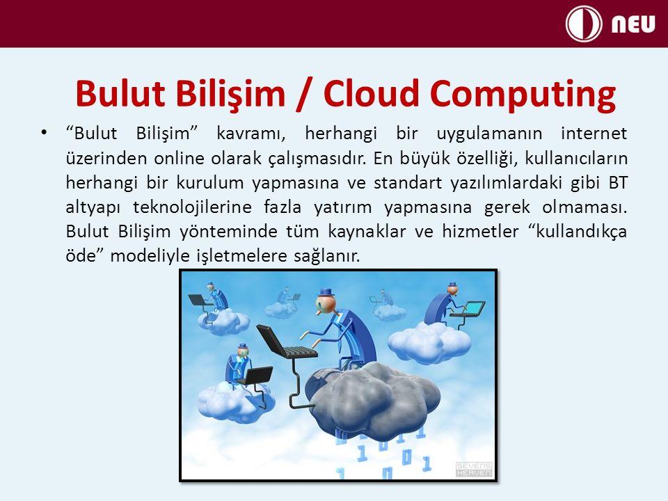 Bulut Bilişim / Cloud Computing Bulut Bilişim kavramı, herhangi bir uygulamanın internet üzerinden online olarak çalışmasıdır.