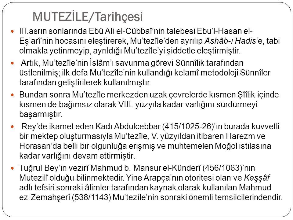 MUTEZİLE/Tarihçesi III.asrın sonlarında Ebû Ali el-Cübbaî'nin talebesi Ebu'l-Hasan el- Eş'arî'nin hocasını eleştirerek, Mu'tezîle'den ayrılıp Ashâb-ı Hadis'e, tabi olmakla yetinmeyip, ayrıldığı Mu'tezîle'yi şiddetle eleştirmiştir.