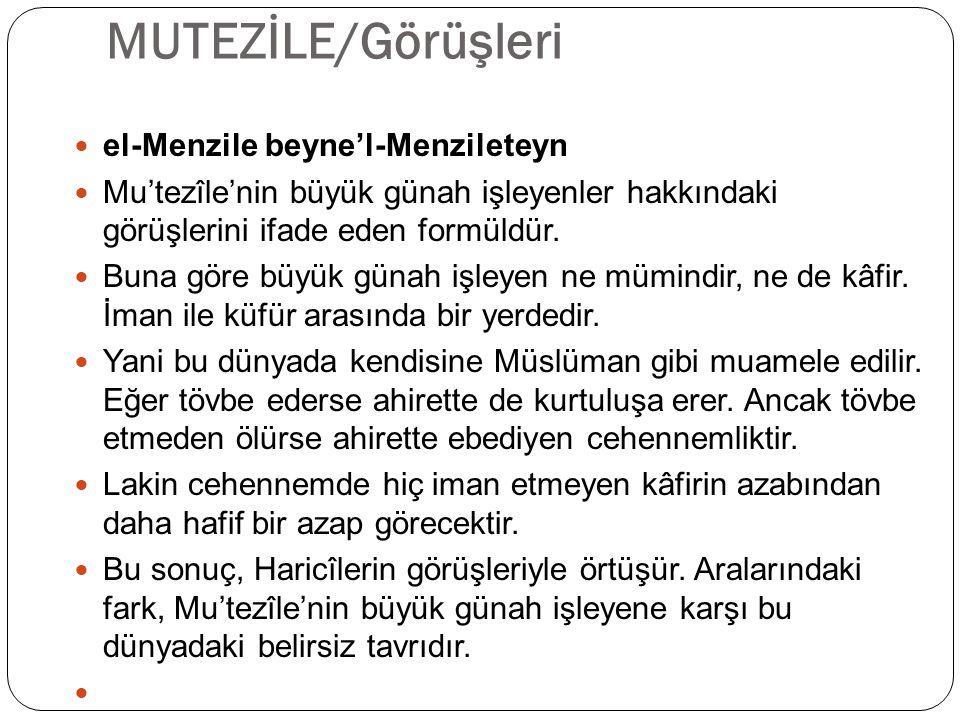 MUTEZİLE/Görüşleri el-Menzile beyne'l-Menzileteyn Mu'tezîle'nin büyük günah işleyenler hakkındaki görüşlerini ifade eden formüldür.