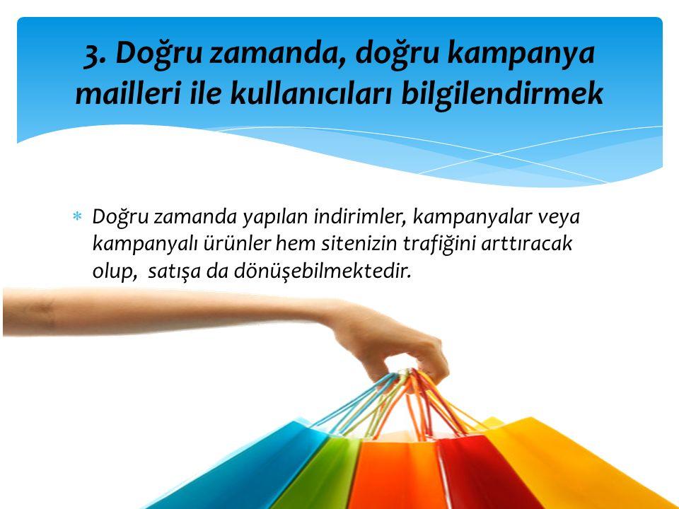  Doğru zamanda yapılan indirimler, kampanyalar veya kampanyalı ürünler hem sitenizin trafiğini arttıracak olup, satışa da dönüşebilmektedir.