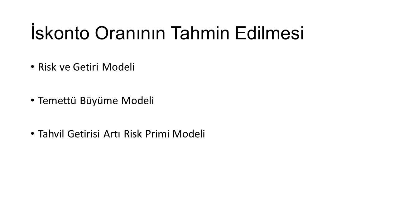 İskonto Oranının Tahmin Edilmesi Risk ve Getiri Modeli Temettü Büyüme Modeli Tahvil Getirisi Artı Risk Primi Modeli