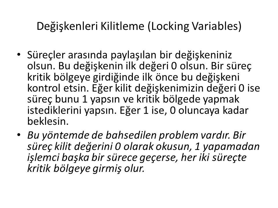 Değişkenleri Kilitleme (Locking Variables) Süreçler arasında paylaşılan bir değişkeniniz olsun. Bu değişkenin ilk değeri 0 olsun. Bir süreç kritik böl