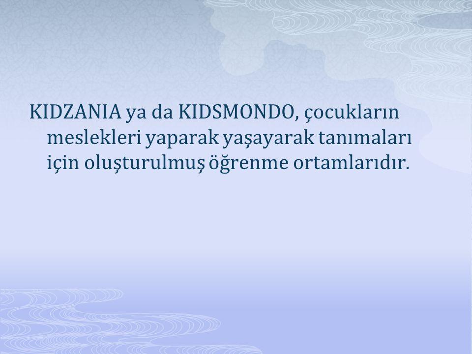 KIDZANIA ya da KIDSMONDO, çocukların meslekleri yaparak yaşayarak tanımaları için oluşturulmuş öğrenme ortamlarıdır.