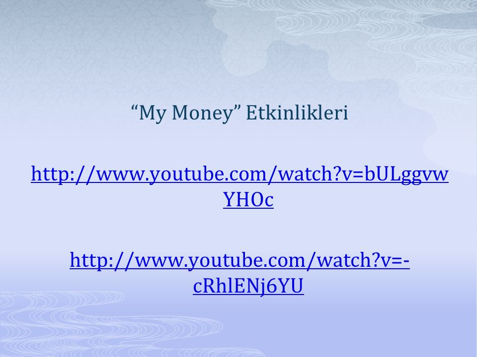 """My Money"" Etkinlikleri http://www.youtube.com/watch?v=bULggvw YHOc http://www.youtube.com/watch?v=- cRhlENj6YU"