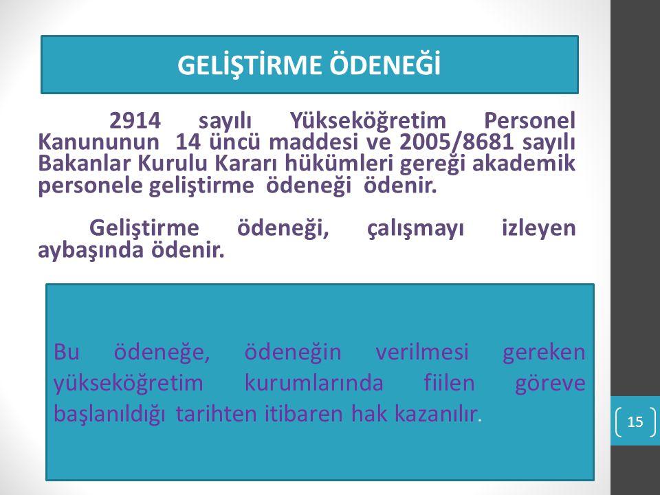 2914 sayılı Yükseköğretim Personel Kanununun 14 üncü maddesi ve 2005/8681 sayılı Bakanlar Kurulu Kararı hükümleri gereği akademik personele geliştirme ödeneği ödenir.