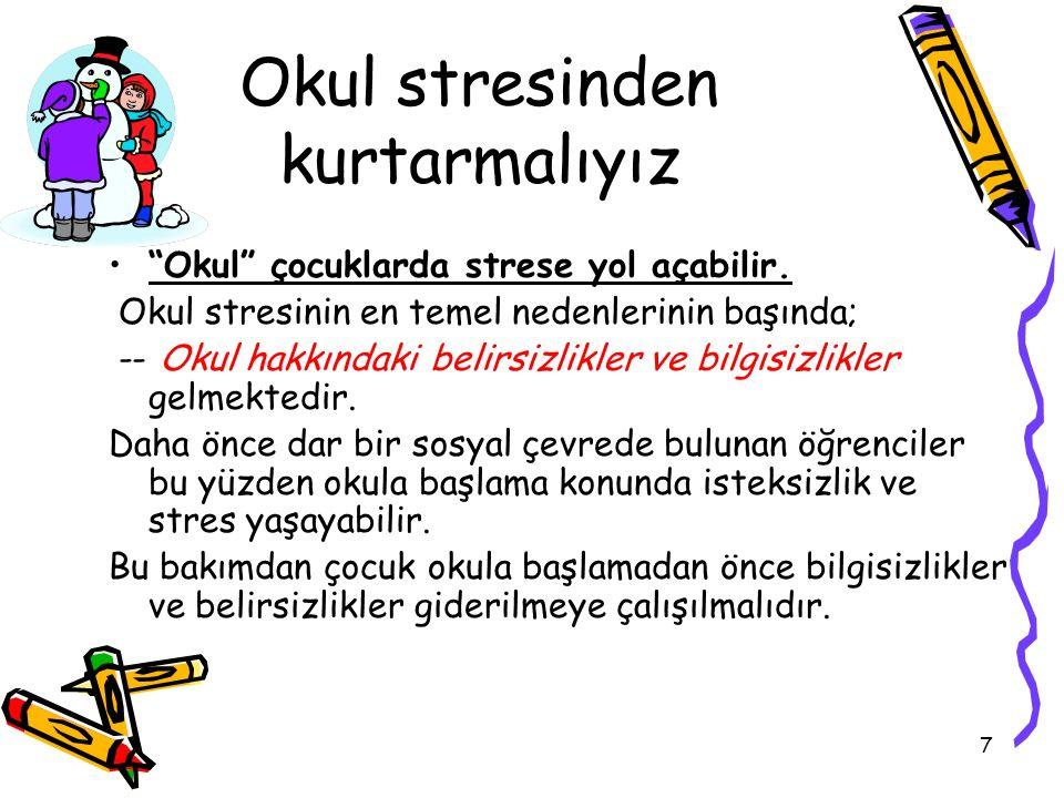 """7 Okul stresinden kurtarmalıyız """"Okul"""" çocuklarda strese yol açabilir. Okul stresinin en temel nedenlerinin başında; -- Okul hakkındaki belirsizlikler"""