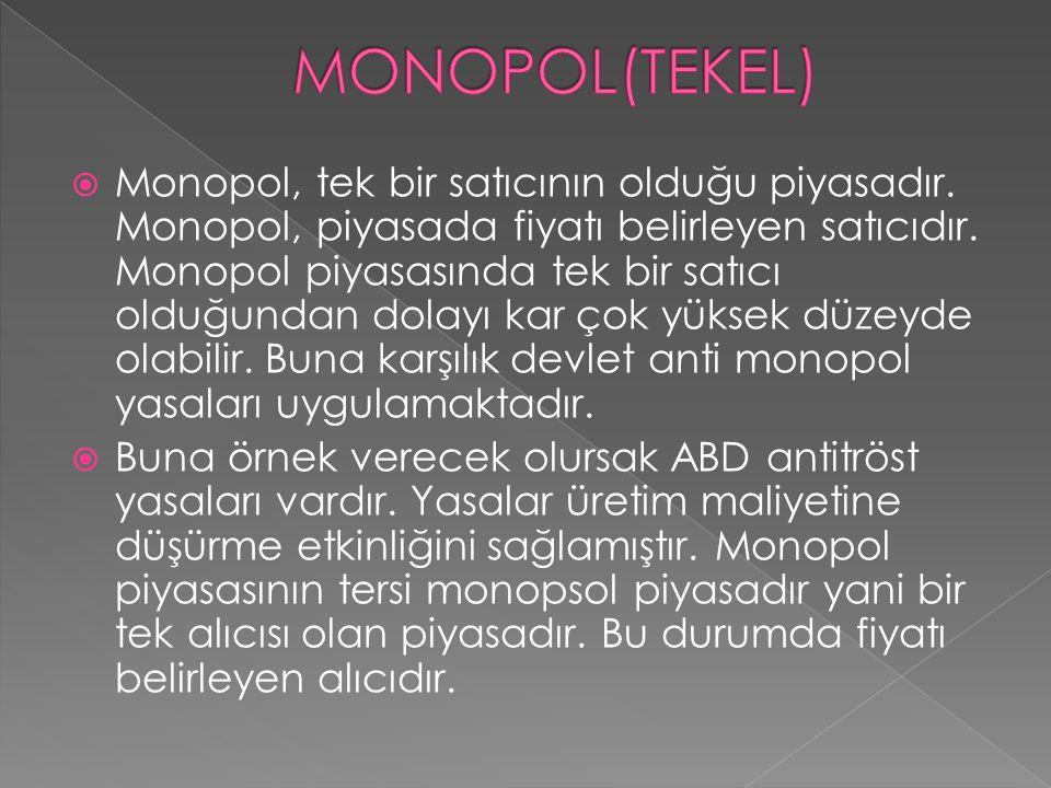  Monopol, tek bir satıcının olduğu piyasadır. Monopol, piyasada fiyatı belirleyen satıcıdır. Monopol piyasasında tek bir satıcı olduğundan dolayı kar