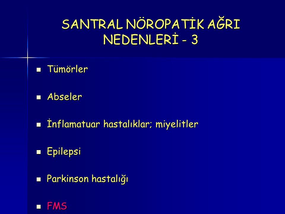 Tümörler Tümörler Abseler Abseler İnflamatuar hastalıklar; miyelitler İnflamatuar hastalıklar; miyelitler Epilepsi Epilepsi Parkinson hastalığı Parkinson hastalığı FMS FMS SANTRAL NÖROPATİK AĞRI NEDENLERİ - 3