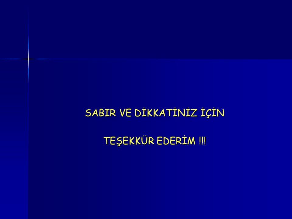 SABIR VE DİKKATİNİZ İÇİN TEŞEKKÜR EDERİM !!!