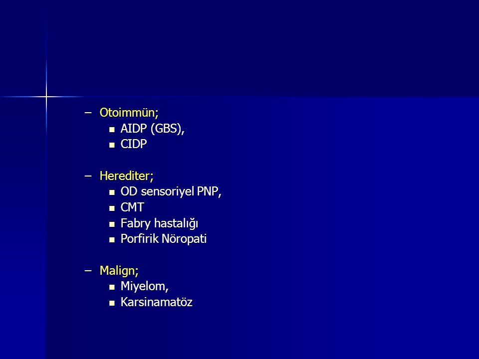 –Otoimmün; AIDP (GBS), AIDP (GBS), CIDP CIDP –Herediter; OD sensoriyel PNP, OD sensoriyel PNP, CMT CMT Fabry hastalığı Fabry hastalığı Porfirik Nöropati Porfirik Nöropati –Malign; Miyelom, Miyelom, Karsinamatöz Karsinamatöz