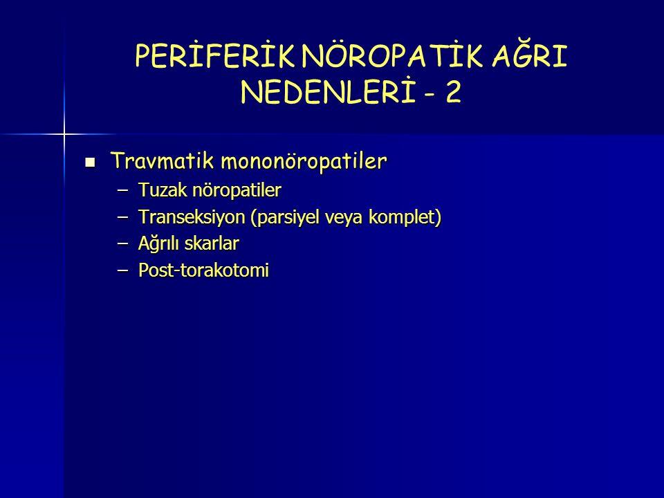 Travmatik mononöropatiler Travmatik mononöropatiler –Tuzak nöropatiler –Transeksiyon (parsiyel veya komplet) –Ağrılı skarlar –Post-torakotomi PERİFERİK NÖROPATİK AĞRI NEDENLERİ - 2