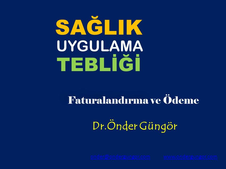 SAĞLIK Faturalandırma ve Ödeme Dr.Önder Güngör onder@ondergungor.comwww.ondergungor.com UYGULAMA TEBLİĞİ