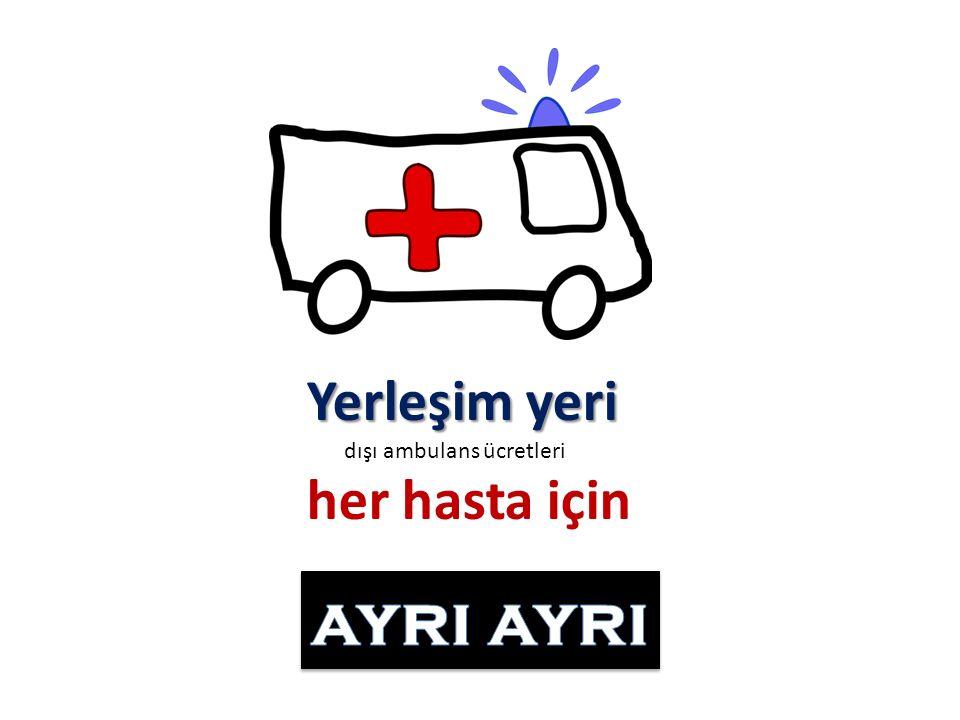 Yerleşim yeri dışı ambulans ücretleri her hasta için