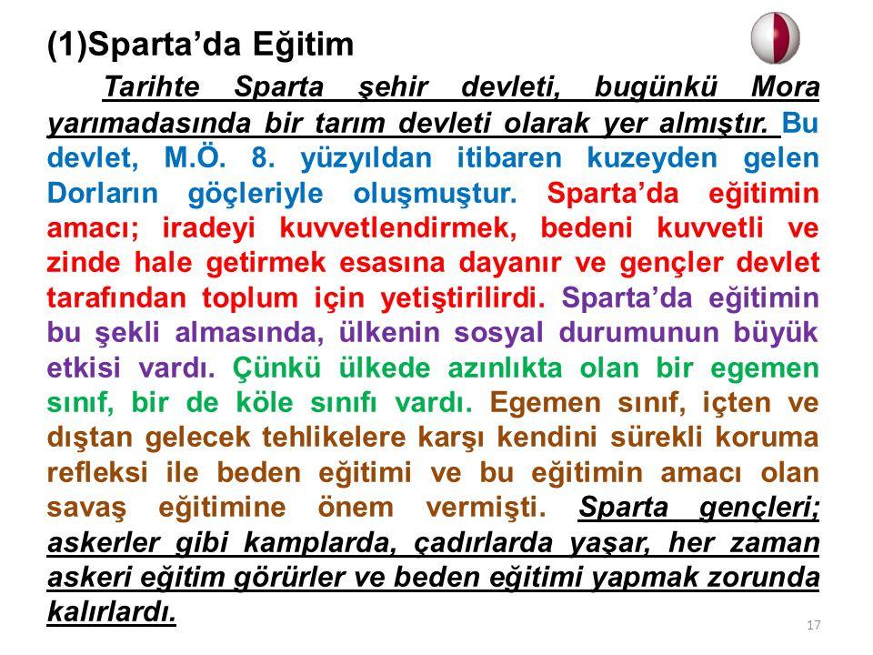 (1)Sparta'da Eğitim Tarihte Sparta şehir devleti, bugünkü Mora yarımadasında bir tarım devleti olarak yer almıştır. Bu devlet, M.Ö. 8. yüzyıldan itiba