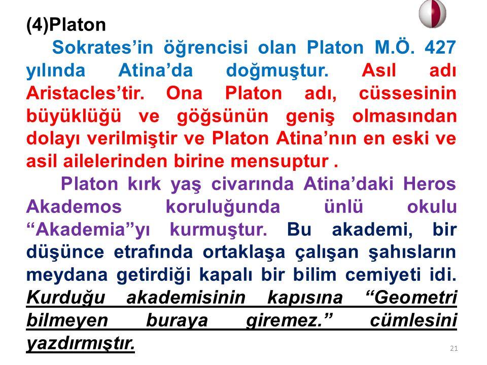 (4)Platon Sokrates'in öğrencisi olan Platon M.Ö. 427 yılında Atina'da doğmuştur. Asıl adı Aristacles'tir. Ona Platon adı, cüssesinin büyüklüğü ve göğs