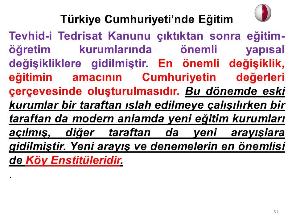 Türkiye Cumhuriyeti'nde Eğitim Tevhid-i Tedrisat Kanunu çıktıktan sonra eğitim- öğretim kurumlarında önemli yapısal değişikliklere gidilmiştir. En öne