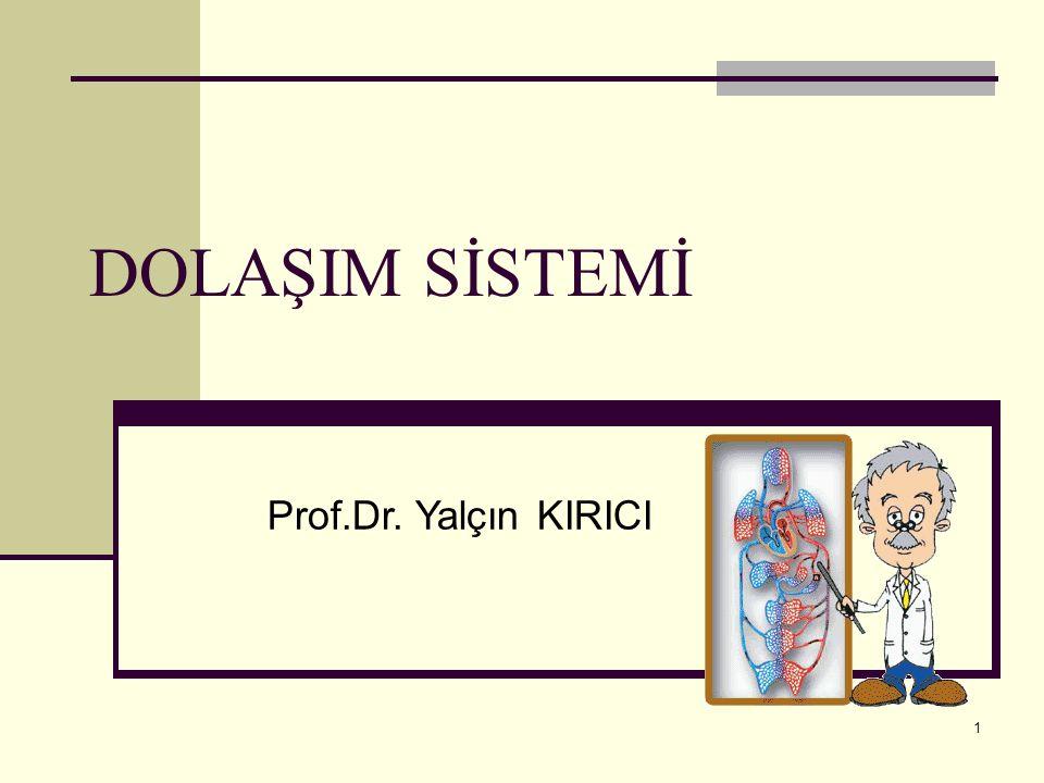1 DOLAŞIM SİSTEMİ Prof.Dr. Yalçın KIRICI