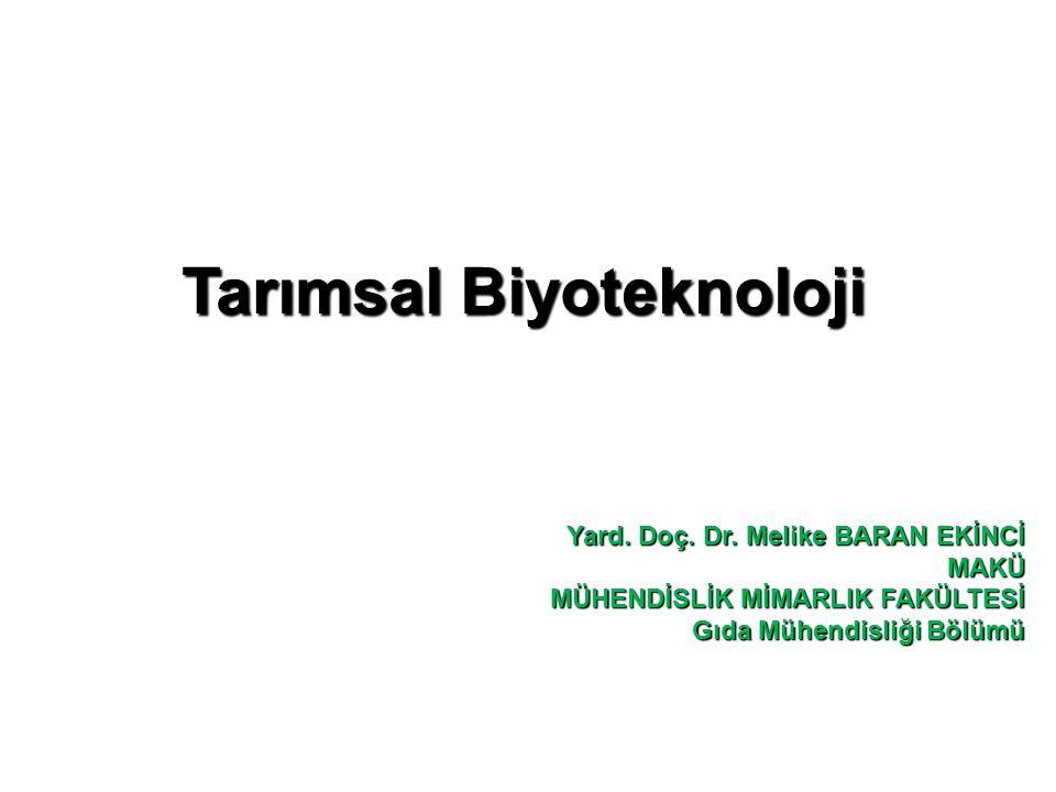 Tarımsal Biyoteknoloji Yard. Doç. Dr. Melike BARAN EKİNCİ MAKÜ MÜHENDİSLİK MİMARLIK FAKÜLTESİ Gıda Mühendisliği Bölümü