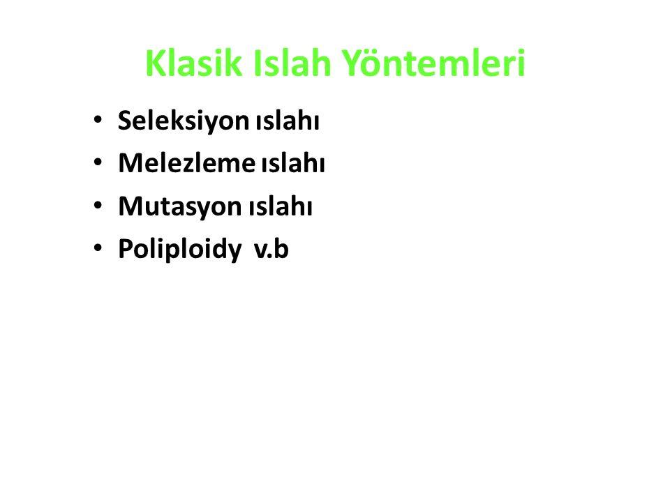 Klasik Islah Yöntemleri Seleksiyon ıslahı Melezleme ıslahı Mutasyon ıslahı Poliploidy v.b