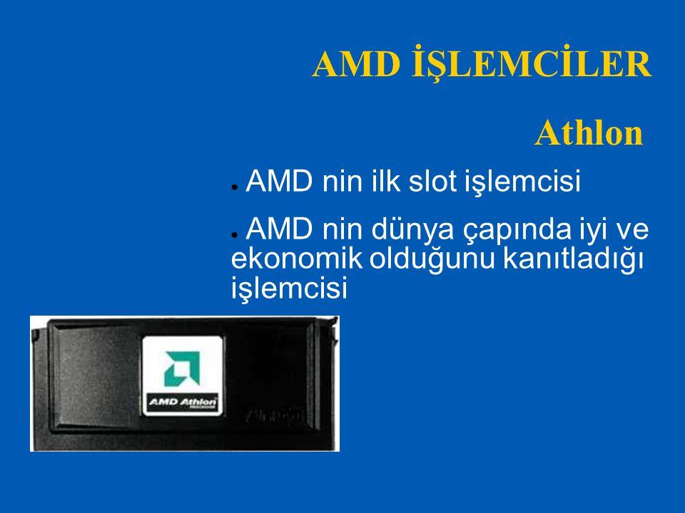 ● Athlon un önbelleği azaltılmış halidir ● Athlon a göre daha ucuzdur ● Pentium Celeron a alternatif olarak üretilmiştir AMD İŞLEMCİLER Duron