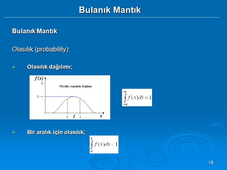 16 Bulanık Mantık Olasılık (probability):  Olasılık dağılımı;  Bir aralık için olasılık;