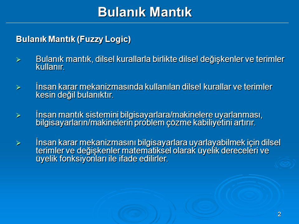2 Bulanık Mantık Bulanık Mantık (Fuzzy Logic)  Bulanık mantık, dilsel kurallarla birlikte dilsel değişkenler ve terimler kullanır.  İnsan karar meka