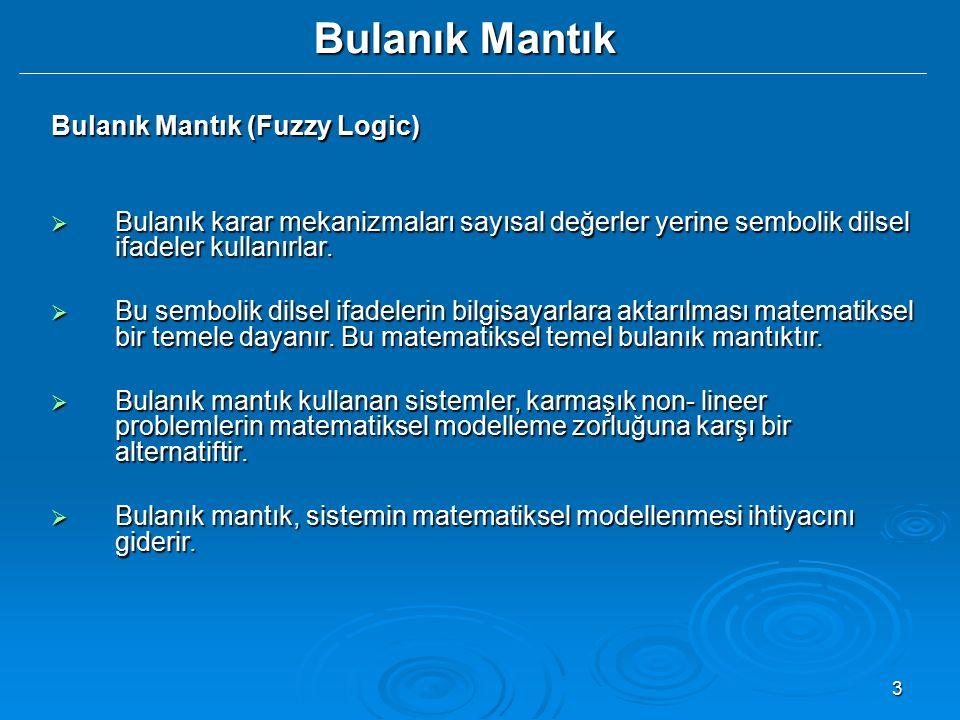 3 Bulanık Mantık Bulanık Mantık (Fuzzy Logic)  Bulanık karar mekanizmaları sayısal değerler yerine sembolik dilsel ifadeler kullanırlar.  Bu semboli