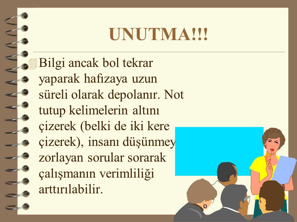 UNUTMA!!! 4 Bilgi ancak bol tekrar yaparak hafızaya uzun süreli olarak depolanır. Not tutup kelimelerin altını çizerek (belki de iki kere çizerek), in