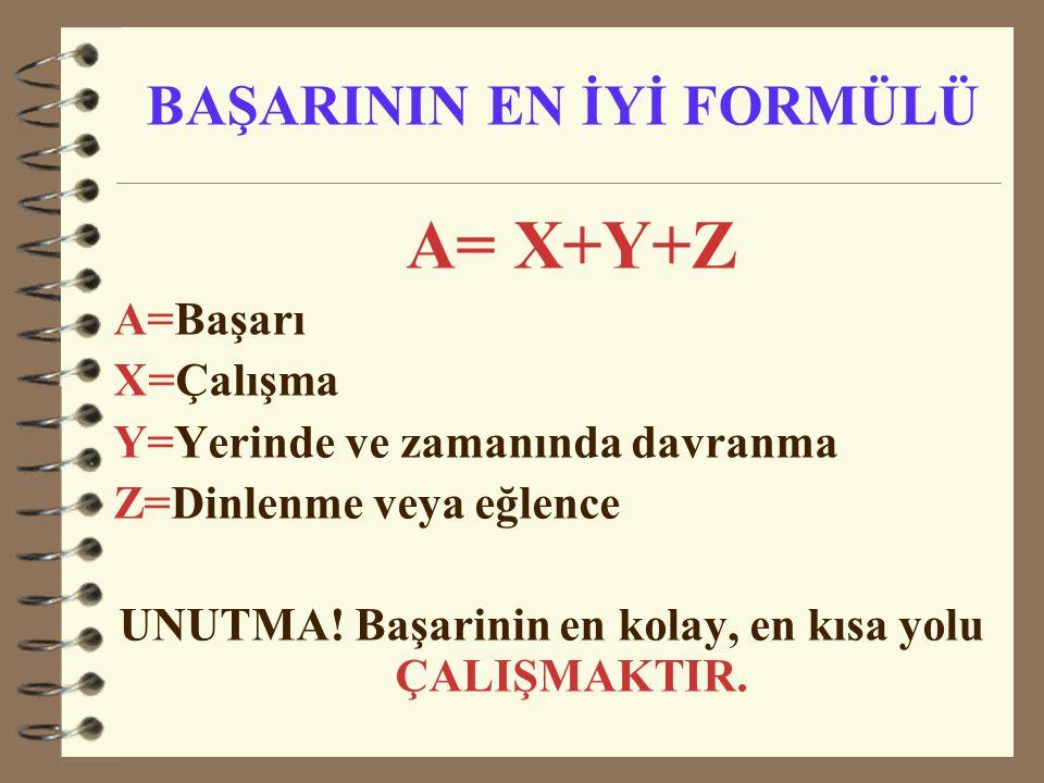 BAŞARININ EN İYİ FORMÜLÜ A= X+Y+Z A=Başarı X=Çalışma Y=Yerinde ve zamanında davranma Z=Dinlenme veya eğlence UNUTMA! Başarinin en kolay, en kısa yolu