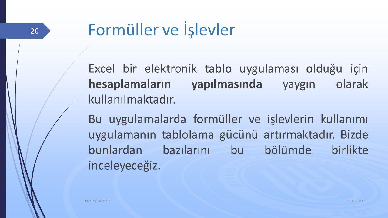 Formüller ve İşlevler 10.11.2015 ENF-101-Rev.1.2 26 Excel bir elektronik tablo uygulaması olduğu için hesaplamaların yapılmasında yaygın olarak kullan