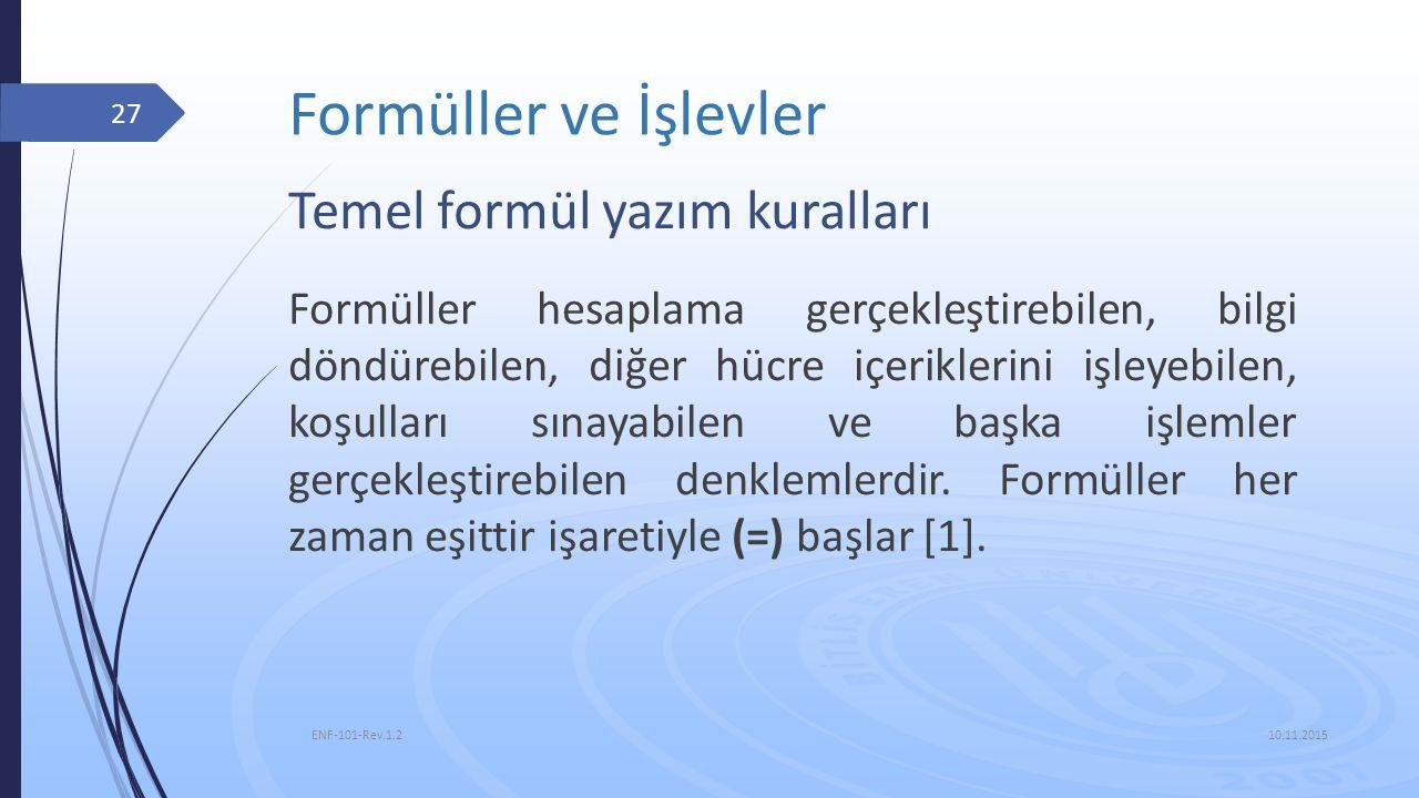 Formüller ve İşlevler 10.11.2015 ENF-101-Rev.1.2 27 Formüller hesaplama gerçekleştirebilen, bilgi döndürebilen, diğer hücre içeriklerini işleyebilen,