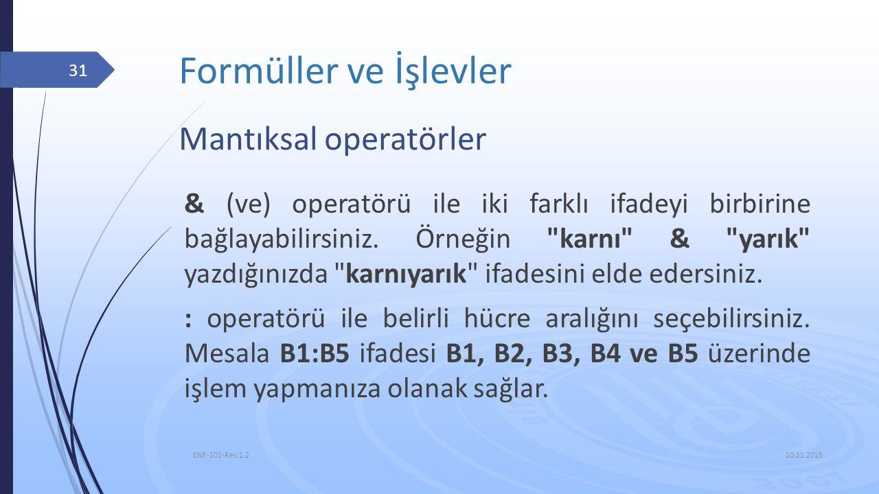 Formüller ve İşlevler 10.11.2015 ENF-101-Rev.1.2 31 Mantıksal operatörler & (ve) operatörü ile iki farklı ifadeyi birbirine bağlayabilirsiniz. Örneğin