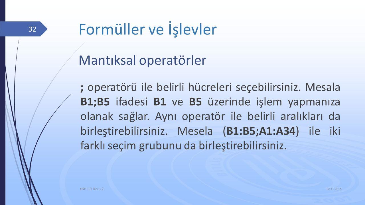 Formüller ve İşlevler 10.11.2015 ENF-101-Rev.1.2 32 Mantıksal operatörler ; operatörü ile belirli hücreleri seçebilirsiniz. Mesala B1;B5 ifadesi B1 ve