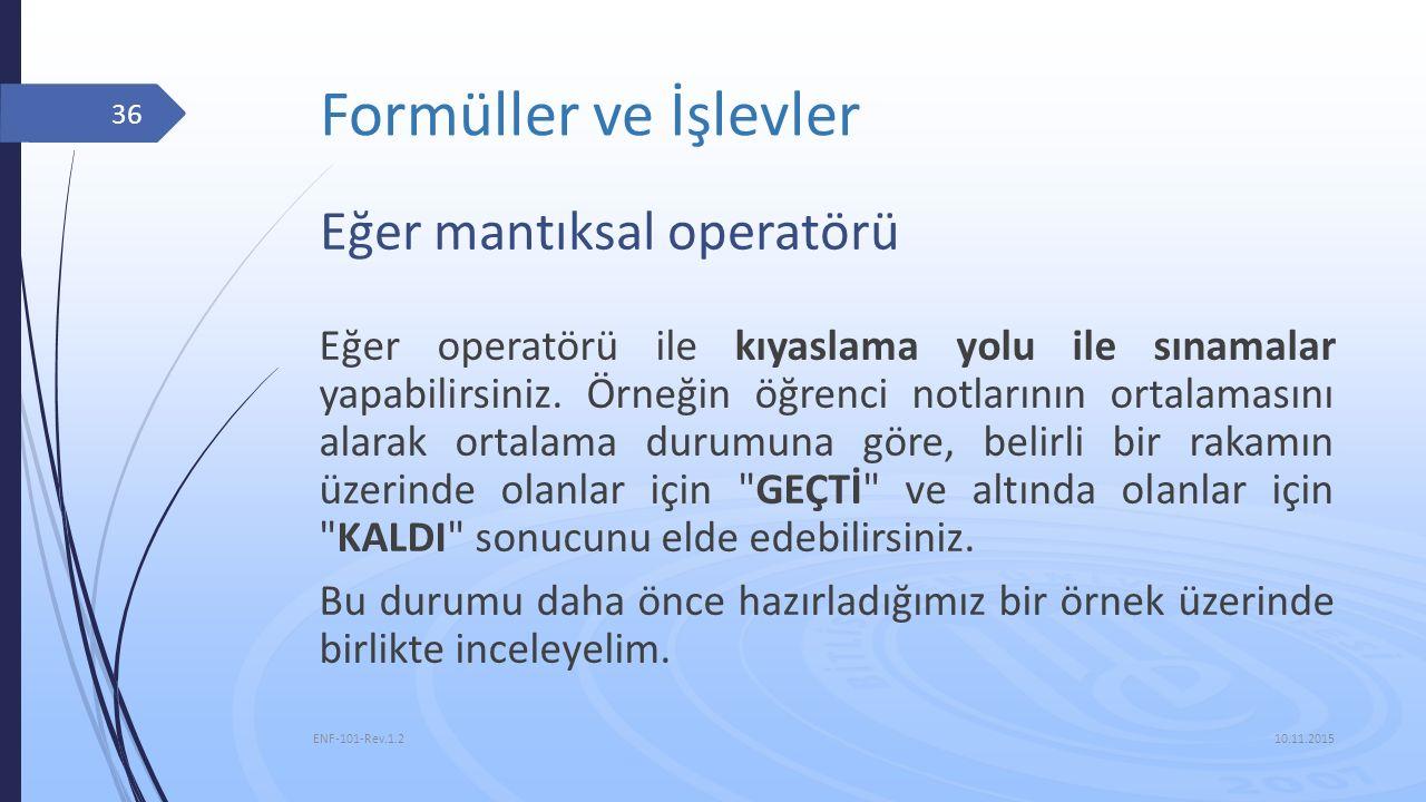 Formüller ve İşlevler 10.11.2015 ENF-101-Rev.1.2 36 Eğer mantıksal operatörü Eğer operatörü ile kıyaslama yolu ile sınamalar yapabilirsiniz. Örneğin ö