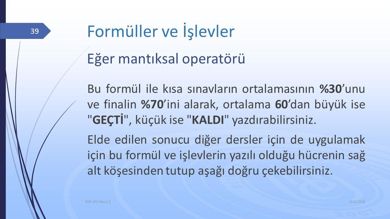 Formüller ve İşlevler 10.11.2015 ENF-101-Rev.1.2 39 Eğer mantıksal operatörü Bu formül ile kısa sınavların ortalamasının %30'unu ve finalin %70'ini al