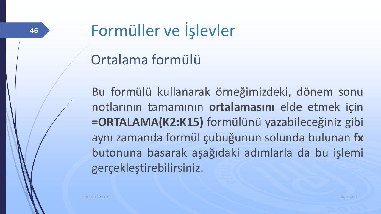 Formüller ve İşlevler 10.11.2015 ENF-101-Rev.1.2 46 Ortalama formülü Bu formülü kullanarak örneğimizdeki, dönem sonu notlarının tamamının ortalamasını
