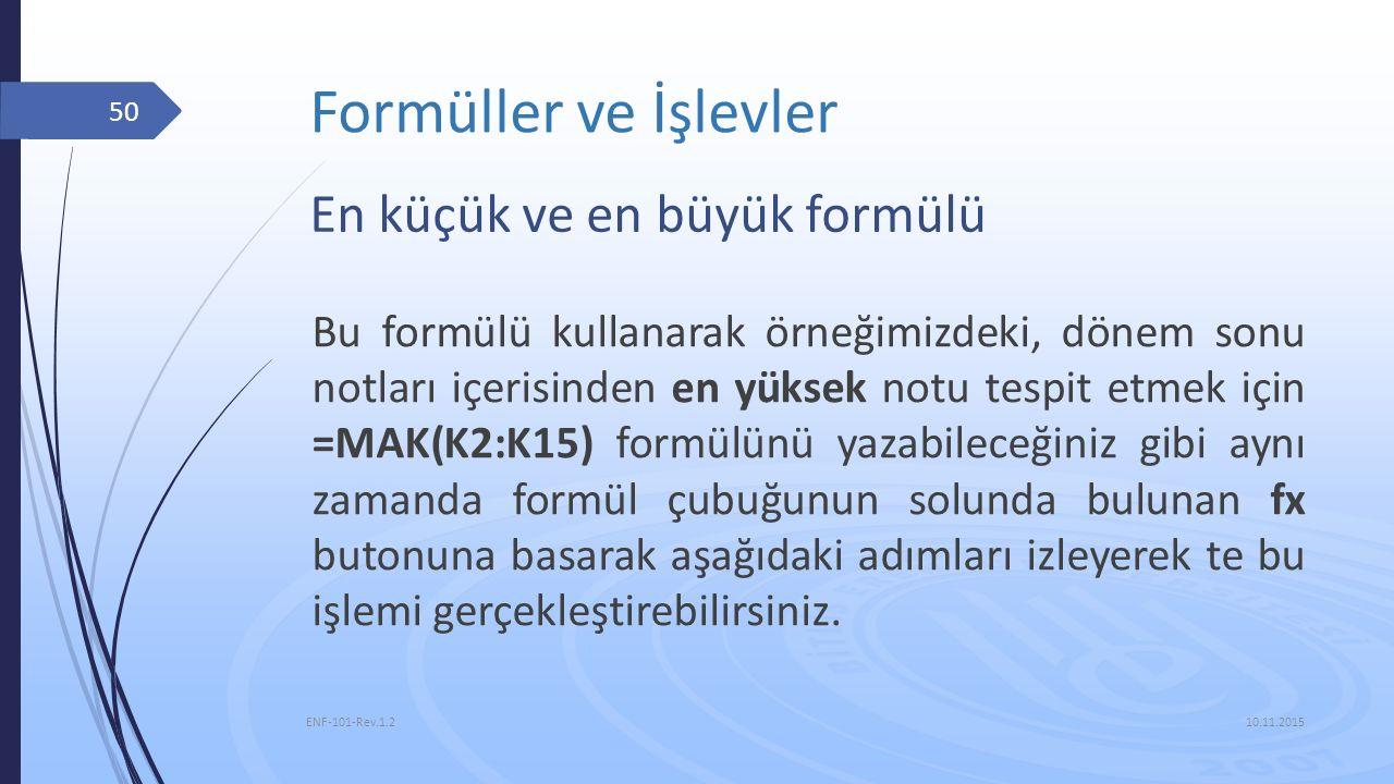 Formüller ve İşlevler 10.11.2015 ENF-101-Rev.1.2 50 En küçük ve en büyük formülü Bu formülü kullanarak örneğimizdeki, dönem sonu notları içerisinden e