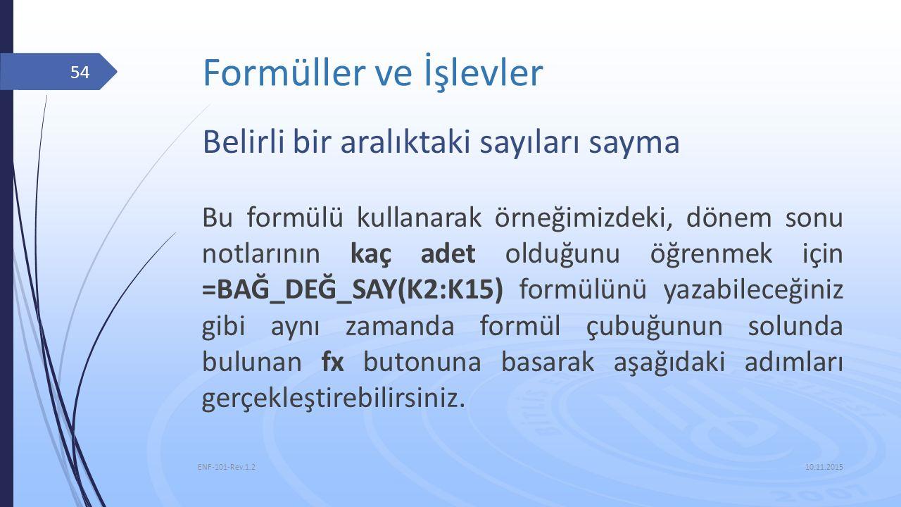 Formüller ve İşlevler 10.11.2015 ENF-101-Rev.1.2 54 Belirli bir aralıktaki sayıları sayma Bu formülü kullanarak örneğimizdeki, dönem sonu notlarının k