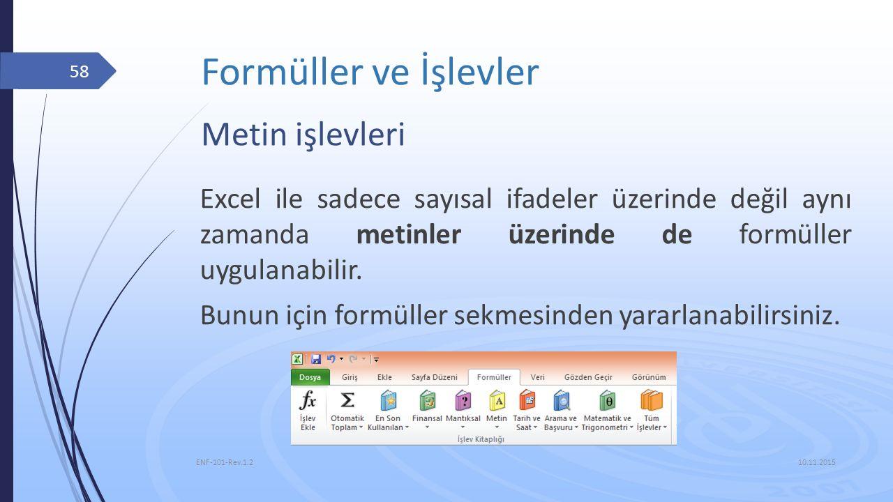 Formüller ve İşlevler 10.11.2015 ENF-101-Rev.1.2 58 Metin işlevleri Excel ile sadece sayısal ifadeler üzerinde değil aynı zamanda metinler üzerinde de