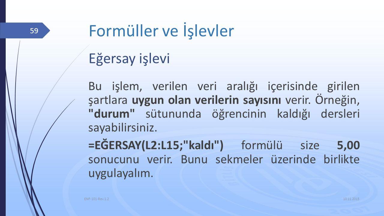 Formüller ve İşlevler 10.11.2015 ENF-101-Rev.1.2 59 Eğersay işlevi Bu işlem, verilen veri aralığı içerisinde girilen şartlara uygun olan verilerin say