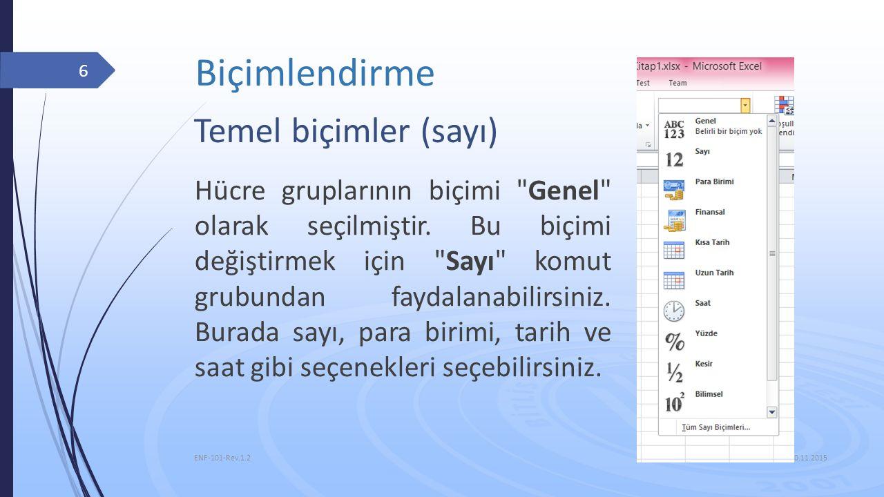 Biçimlendirme 10.11.2015 ENF-101-Rev.1.2 6 Temel biçimler (sayı) Hücre gruplarının biçimi