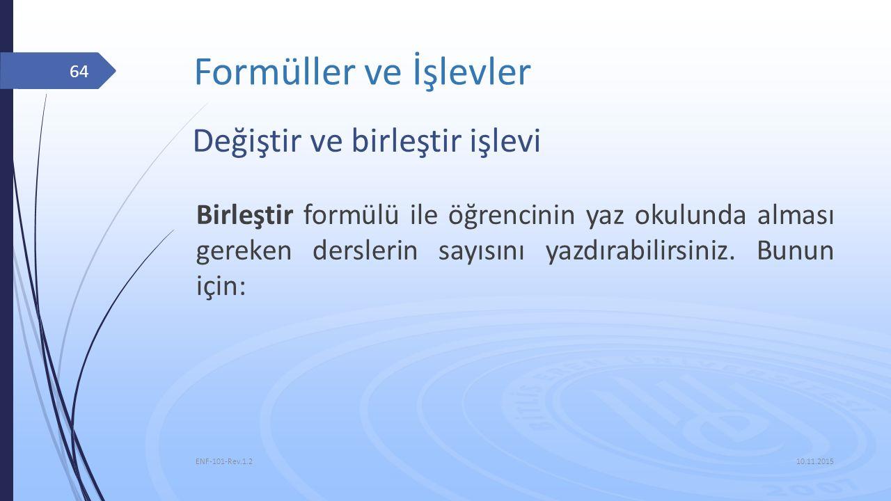 Formüller ve İşlevler 10.11.2015 ENF-101-Rev.1.2 64 Değiştir ve birleştir işlevi Birleştir formülü ile öğrencinin yaz okulunda alması gereken dersleri