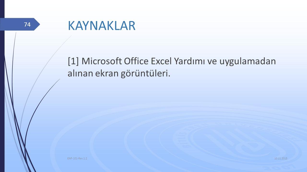 KAYNAKLAR [1] Microsoft Office Excel Yardımı ve uygulamadan alınan ekran görüntüleri. 10.11.2015 ENF-101-Rev.1.2 74
